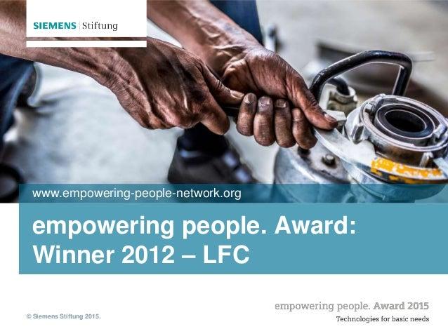 © Siemens Stiftung 2015. empowering people. Award: Winner 2012 – LFC www.empowering-people-network.org