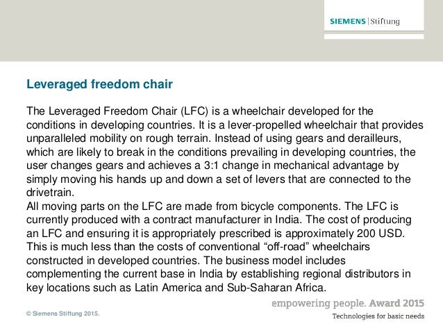 © Siemens Stiftung 2015. Leveraged freedom chair The Leveraged Freedom Chair (LFC) is a wheelchair developed for the condi...