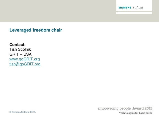 © Siemens Stiftung 2015. Leveraged freedom chair Contact: Tish Scolnik GRIT – USA www.goGRIT.org tish@goGRIT.org