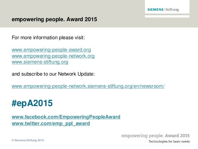 © Siemens Stiftung 2015. empowering people. Award 2015 For more information please visit: www.empowering-people-award.org ...