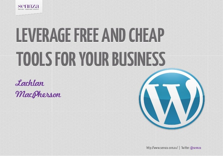LEVERAGE FREE AND CHEAPTOOLS FOR YOUR BUSINESSLachlanMacPherson                    http://www.sennza.com.au/ | Twitter: @s...