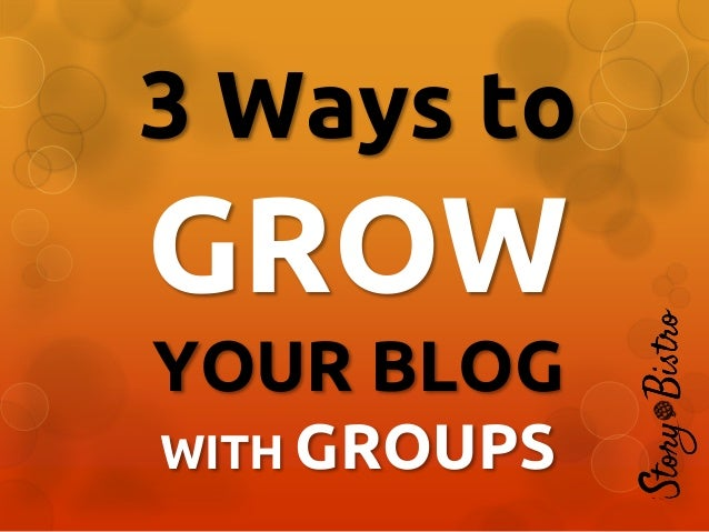 3 Ways to  GROW YOUR BLOG WITH GROUPS