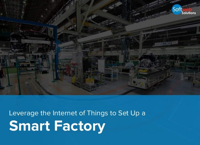 Leverage the Internet of Things to Set Up a Smart Factory