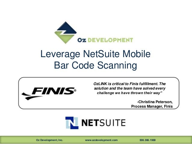 Oz Development, Inc. www.ozdevelopment.com 508.366.1969 Leverage NetSuite Mobile Bar Code Scanning OzLINK is critical to F...
