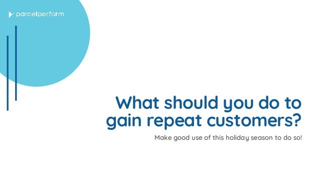 What should you do to gain repeat customers? Make good use of this holiday season to do so!