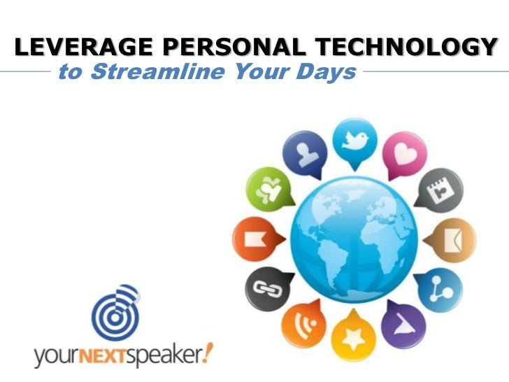 LEVERAGE PERSONAL TECHNOLOGYLEVERAGE PERSONAL TECHNOLOGY   to Streamline Your Days