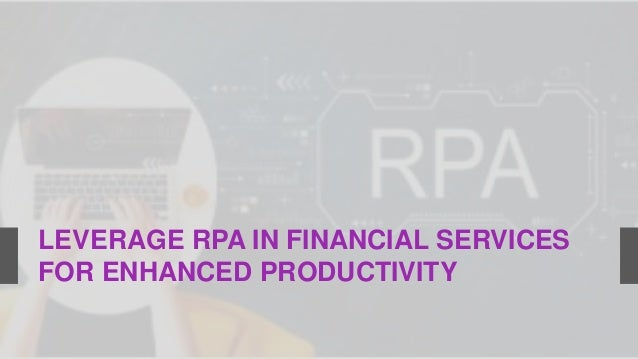 LEVERAGE RPA IN FINANCIAL SERVICES FOR ENHANCED PRODUCTIVITY