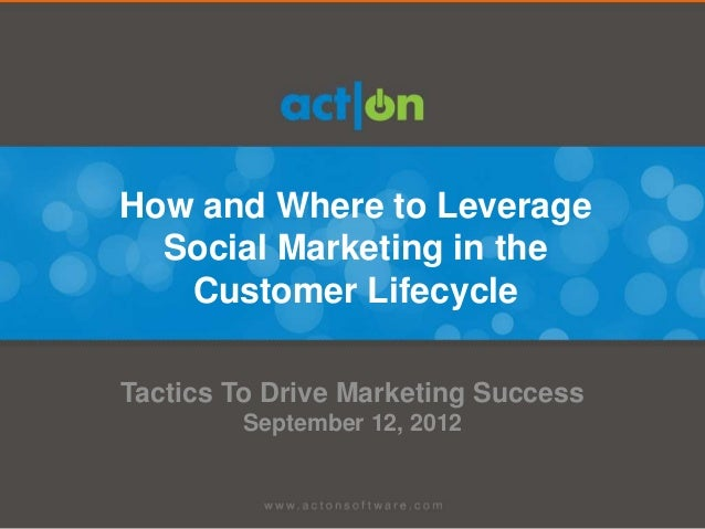 How and Where to Leverage  Social Marketing in the   Customer LifecycleTactics To Drive Marketing Success        September...