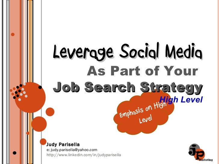 Emphasis on High Level Leverage Social Media As Part of Your  Job Search Strategy  High Level Judy Parisella e: judy.paris...
