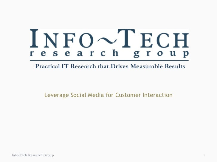 Practical IT Research that Drives Measurable Results                  Leverage Social Media for Customer InteractionInfo-T...