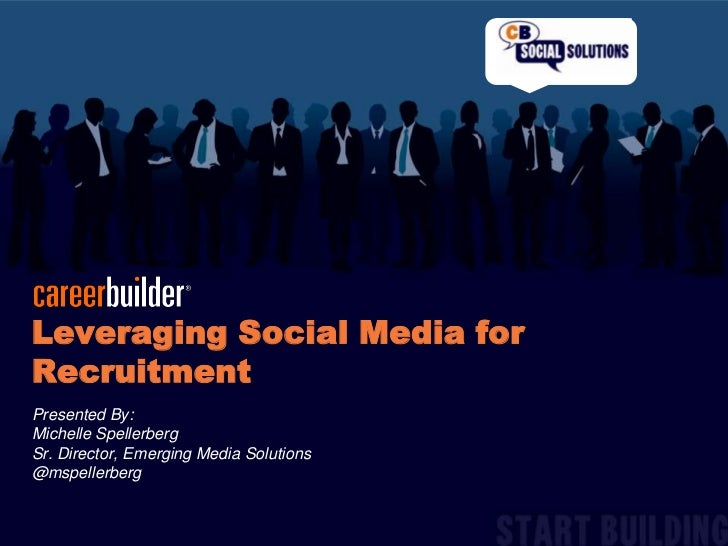 Leveraging Social Media for Recruitment<br />Presented By: <br />Michelle Spellerberg <br />Sr. Director, Emerging Media S...