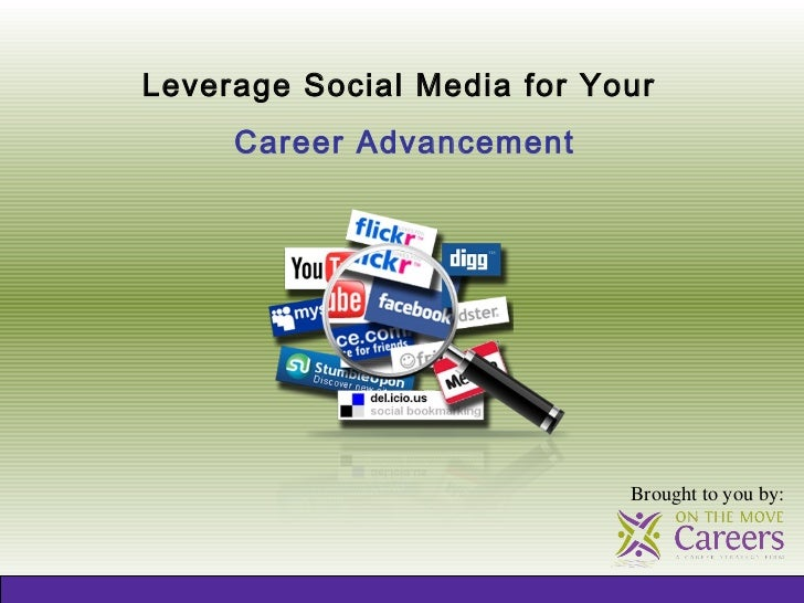 Leverage Social Media for Your     Career Advancement                            Brought to you by: