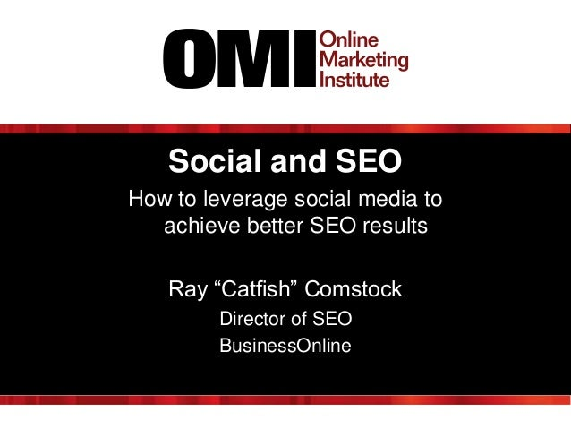 """Social and SEOHow to leverage social media to  achieve better SEO results   Ray """"Catfish"""" Comstock        Director of SEO ..."""