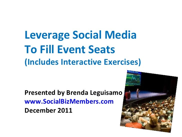 Leverage Social MediaTo Fill Event Seats(Includes Interactive Exercises)Presented by Brenda Leguisamowww.SocialBizMembers....