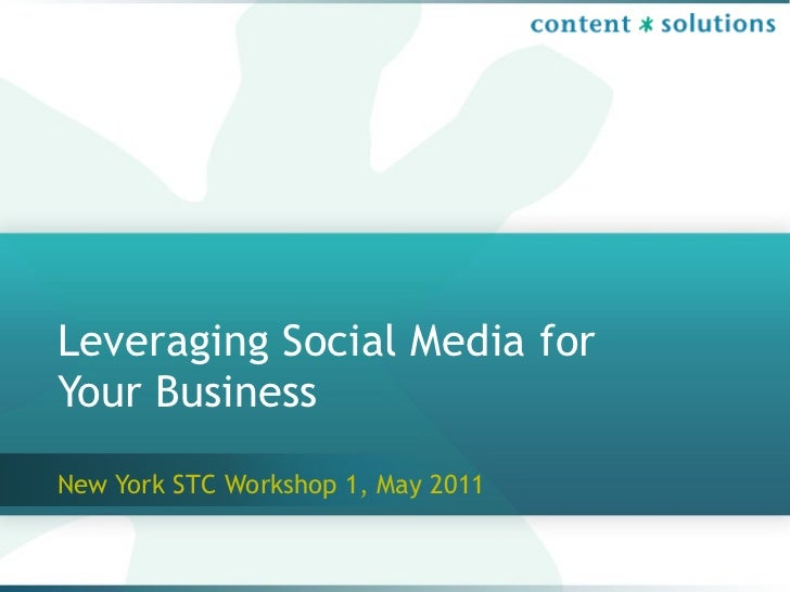 Leveraging Social Media forYour BusinessNew York STC Workshop 1, May 2011