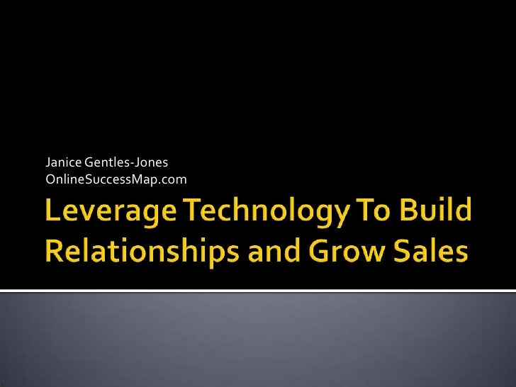 Leverage Technology To Build Relationships and Grow Sales<br />Janice Gentles-Jones<br />OnlineSuccessMap.com<br />