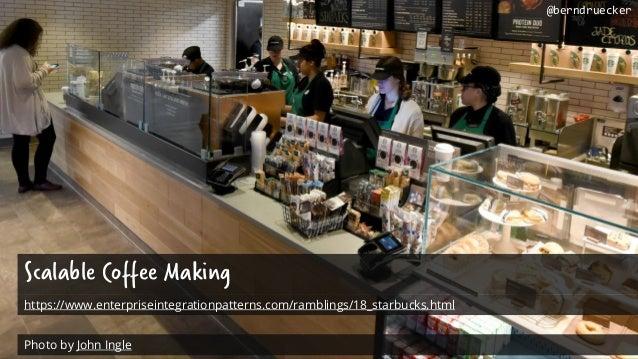 Scalable Coffee Making https://www.enterpriseintegrationpatterns.com/ramblings/18_starbucks.html Photo by John Ingle @bern...