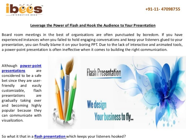 +91-11- 47098755 Leverage the Power of Flash and Hook the Audience to Your Presentation Board room meetings in the best of...