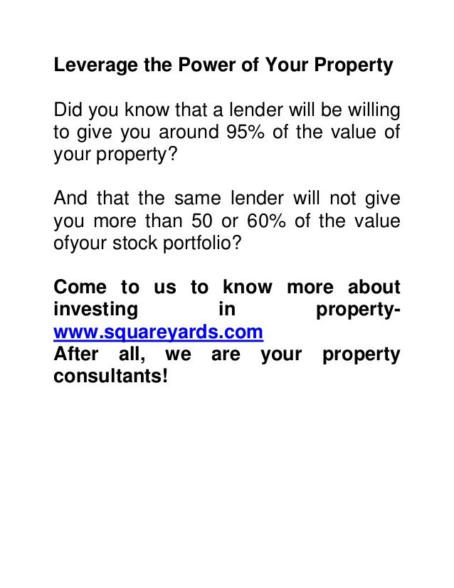 Leverage the Power of Your Property  Did you know that a lender will be willing  to give you around 95% of the value of  y...
