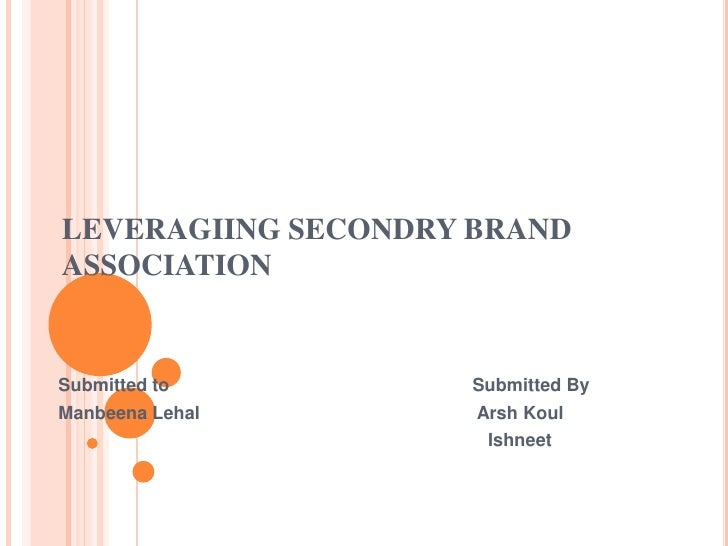 LEVERAGIING SECONDRY BRAND ASSOCIATION<br />Submitted to                                                            Submit...