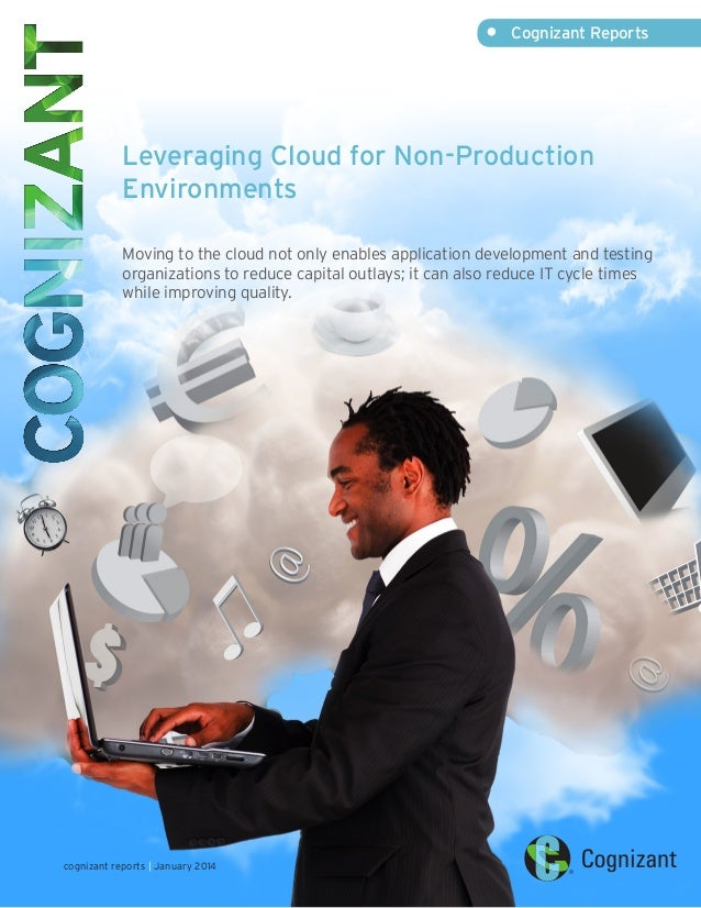 • Cognizant Reports  Leveraging Cloud for Non-Production Environments Moving to the cloud not only enables application de...