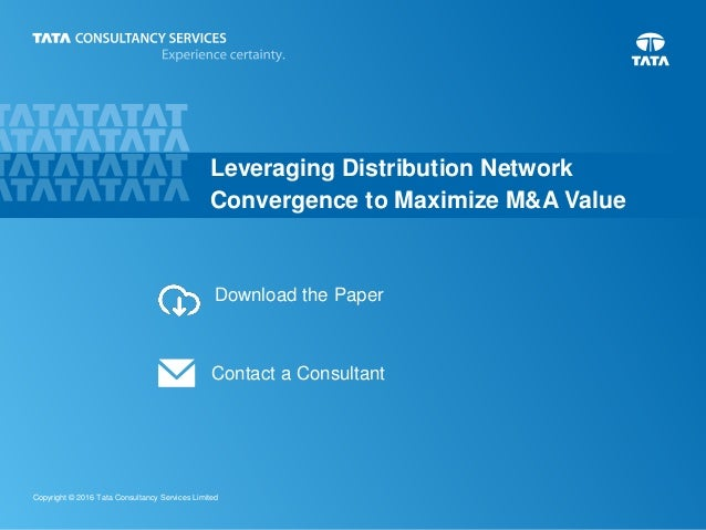 9 Copyright © 2016 Tata Consultancy Services Limited Download the Paper Contact a Consultant Leveraging Distribution Netwo...
