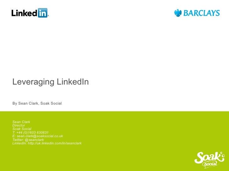 Leveraging LinkedIn     By Sean Clark, Soak Social     Sean Clark     Director     Soak Social     T: +44 (0)1603 630631  ...
