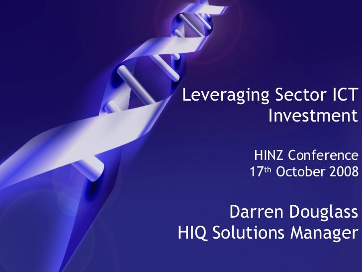 Leveraging Sector ICT Investment HINZ Conference 17 th  October 2008 Darren Douglass HIQ Solutions Manager