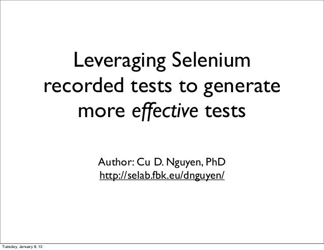 Leveraging Selenium                         recorded tests to generate                             more effective tests   ...