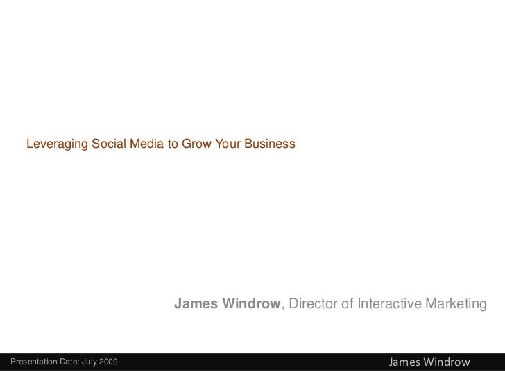 Leveraging Social Media to Grow Your Business                               James Windrow, Director of Interactive Marketi...