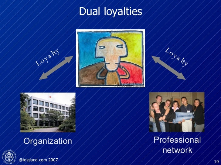 Dual loyalties Loyalty Loyalty Organization Professional network