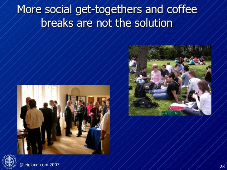 More social get-togethers and coffee  breaks  are not the solution