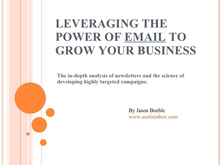 LEVERAGING THE POWER OF  EMAIL  TO GROW YOUR BUSINESS The in-depth analysis of newsletters and the science of developing h...