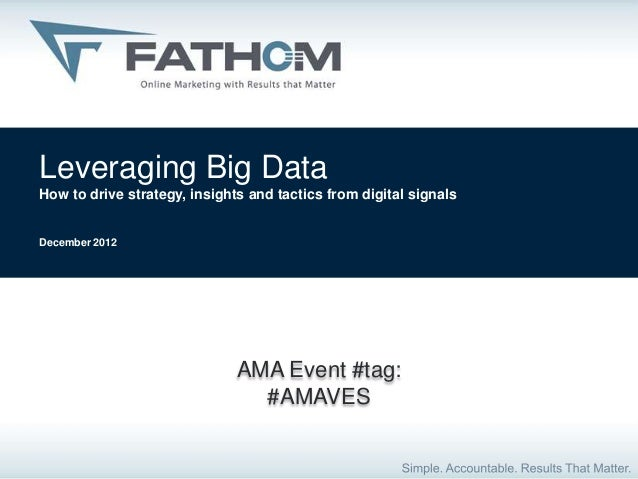 Leveraging Big DataHow to drive strategy, insights and tactics from digital signalsDecember 2012                          ...