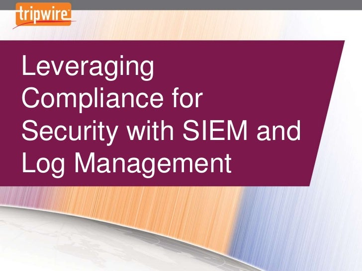Leveraging Compliance for Security with SIEM and Log Management