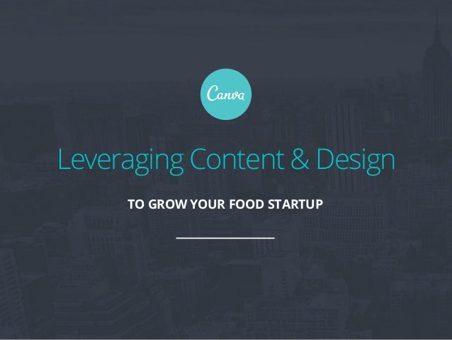 Leveraging Content & Design TO GROW YOUR FOOD STARTUP