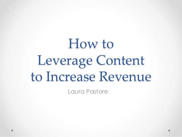 How to Leverage Contentto Increase Revenue     Laura Pastore