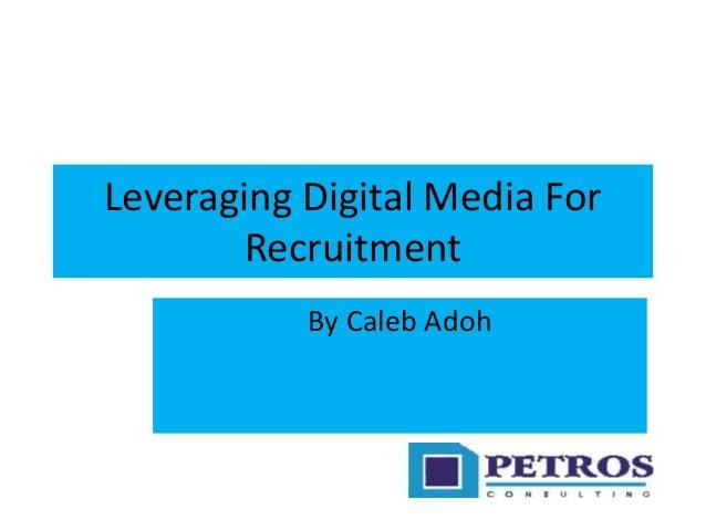 Leveraging Digital Media For Recruitment By Caleb Adoh