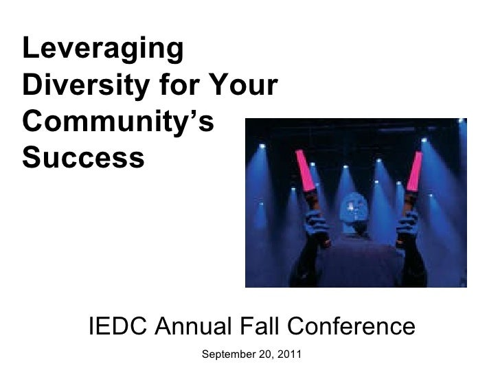 IEDC Annual Fall Conference September 20, 2011 Leveraging Diversity for Your Community's Success