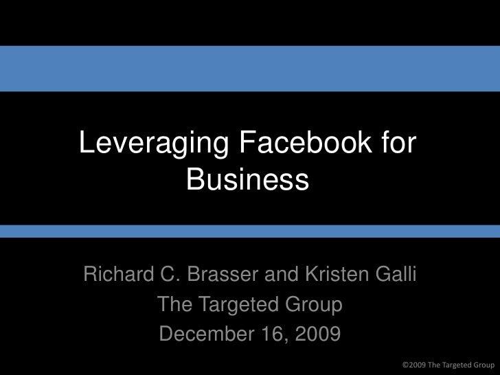 Leveraging Facebook for        Business  Richard C. Brasser and Kristen Galli        The Targeted Group         December 1...