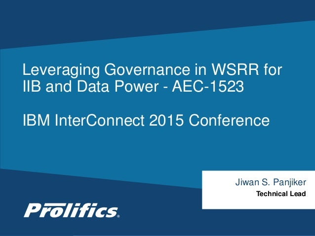 CONNECT WITH US: Leveraging Governance in WSRR for IIB and Data Power - AEC-1523 IBM InterConnect 2015 Conference Jiwan S....