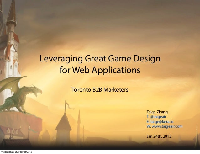 Leveraging Great Game Design                                  for Web Applications                                    Toro...