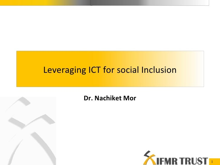 Dr. Nachiket Mor Leveraging ICT for social Inclusion