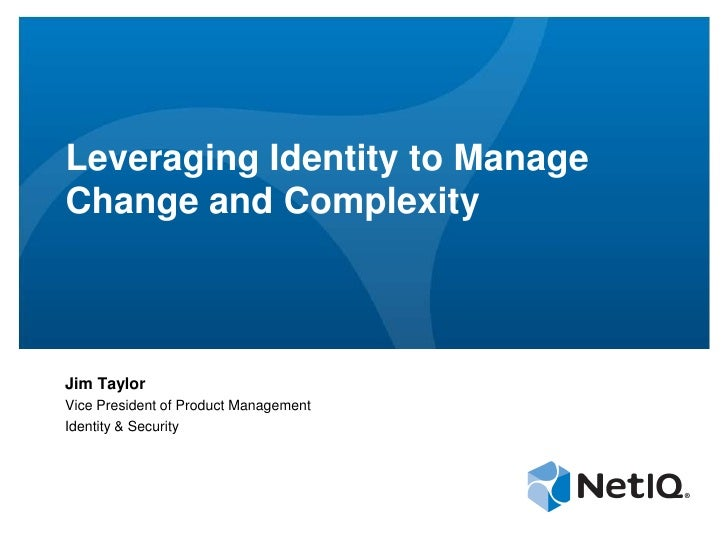 Leveraging Identity to ManageChange and ComplexityJim TaylorVice President of Product ManagementIdentity & Security