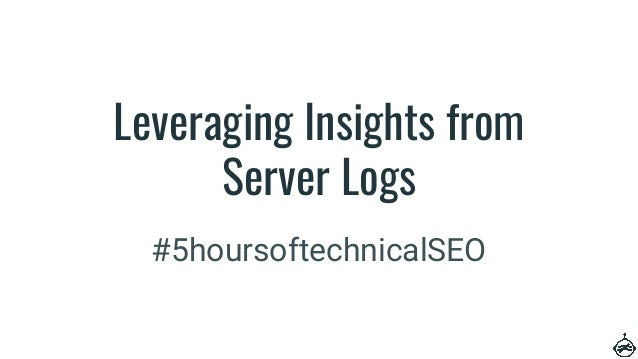 Leveraging Insights from Server Logs #5hoursoftechnicalSEO