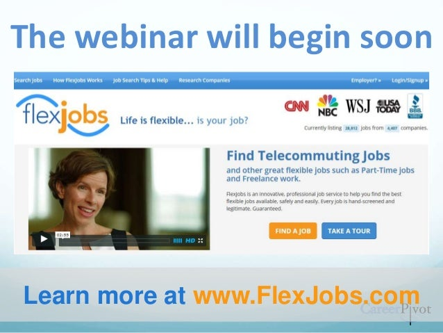 The webinar will begin soon Learn more at www.FlexJobs.com