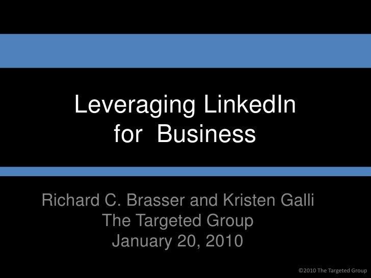 Leveraging LinkedIn        for Business  Richard C. Brasser and Kristen Galli        The Targeted Group          January 2...