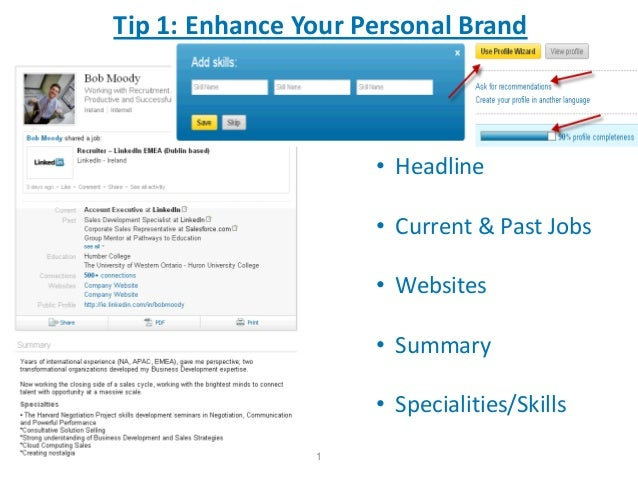 Tip 1: Enhance Your Personal Brand                     • Headline                     • Current & Past Jobs               ...