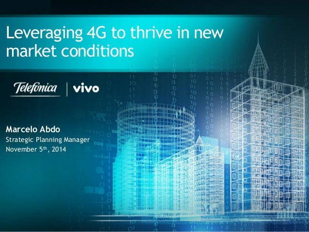 Leveraging 4G to thrive in new market conditions  Marcelo Abdo  Strategic Planning Manager  November 5th, 2014