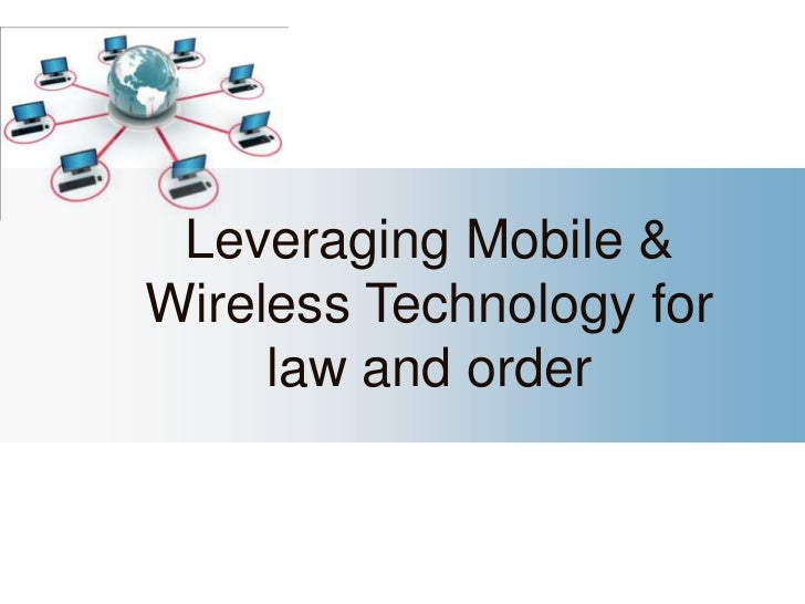Leveraging Mobile &Wireless Technology for     law and order